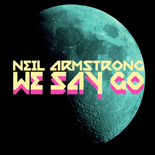 We Say Go - Neil Armstrong