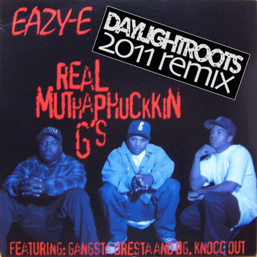 Eazy-E - Real Muthaphuckkin Gs (Daylight Roots Remix)