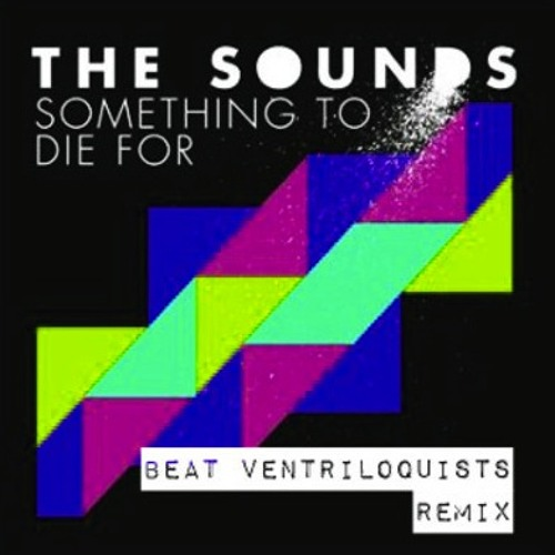 The Sounds - Something To Die For (Beat Ventriloquists Remix)
