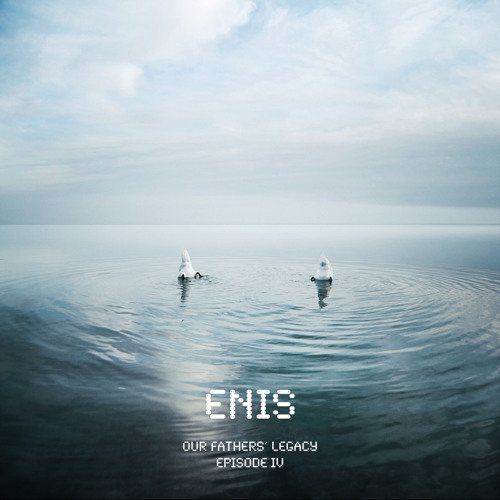 Enis - Our Fathers' Legacy (Episode IV)
