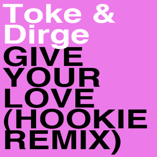 Toke & Dirge - Give your Love (Hookie Remix)