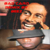 BOB MARLEY BAD CARD REMIX BY BEEZ