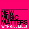 New Music Matters 11 with Gill Mills