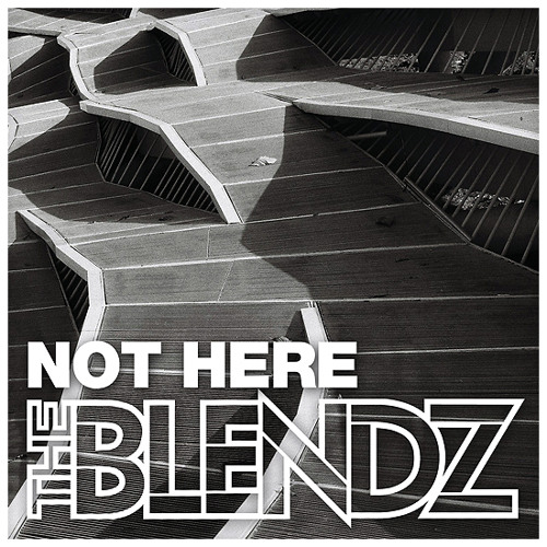The Blendz - Not Here