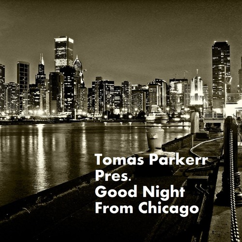 Tomas Parkerr -  Good Night From Chicago