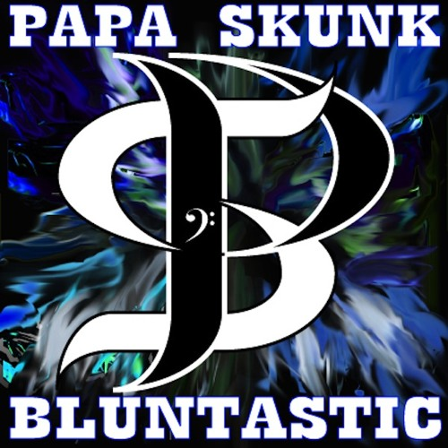 Papa Skunk - Bluntastic - Out Now