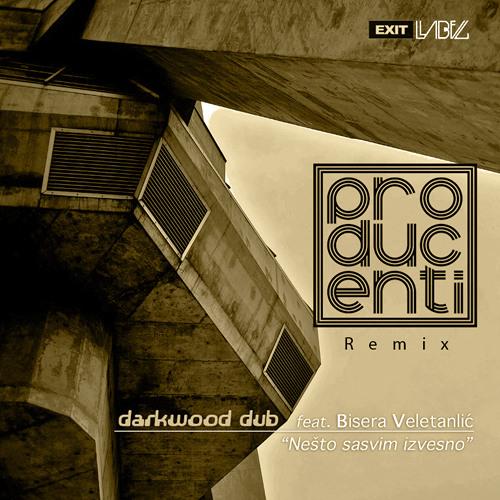Darkwood Dub feat. Bisera Veletanlic - Nesto Sasvim Izvesno (Producenti Remix)