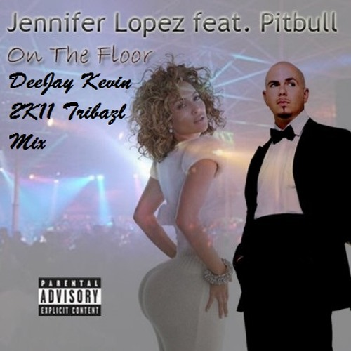 J-Lo,Pitt Bull Ft DeeJay Kevin - On The Floor (2k11 Tribal Re Edit)