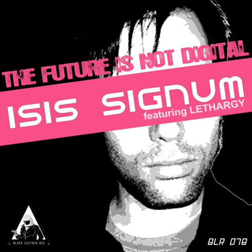 Isis Signum feat. Lethargy - Future is not Digital (Hyboid Remix)