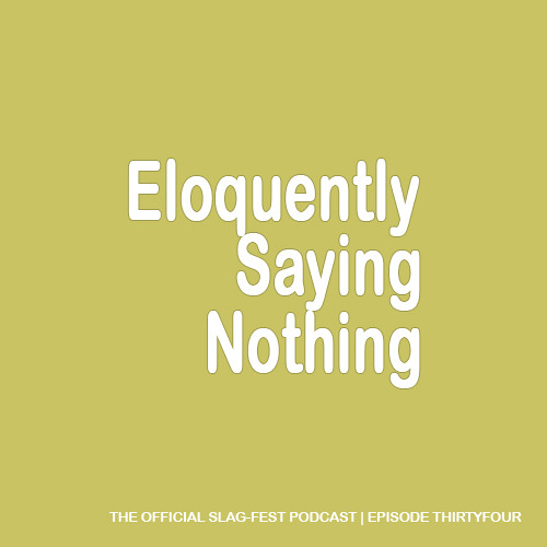 ESN034 : Eloquently Saying Nothing 034