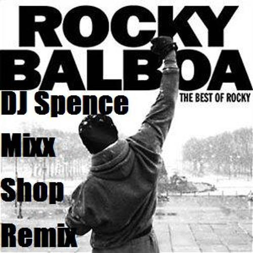 Gonna Fly Now (Rocky Theme) (DJ Spence Mixx-Shop Remix)