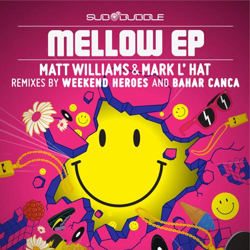 Matt Williams & Mark L' Hat - Mellow - Bahar Canca Remix