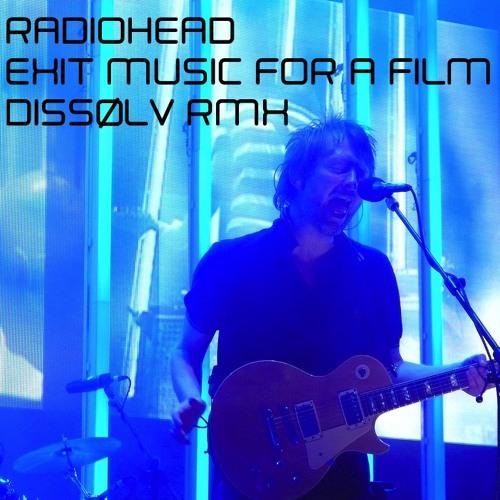 Radiohead - Exit Music (Dissølv aka Liam Shy RMX) *DL now available!