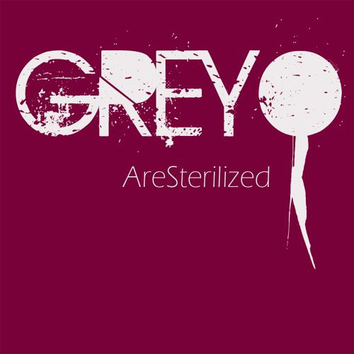 Greyo- AreSterilized (Raw)