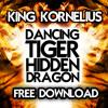 King Kornelius - Dancing Tiger Hidden Dragon (Unreleased) FREE DOWNLOAD