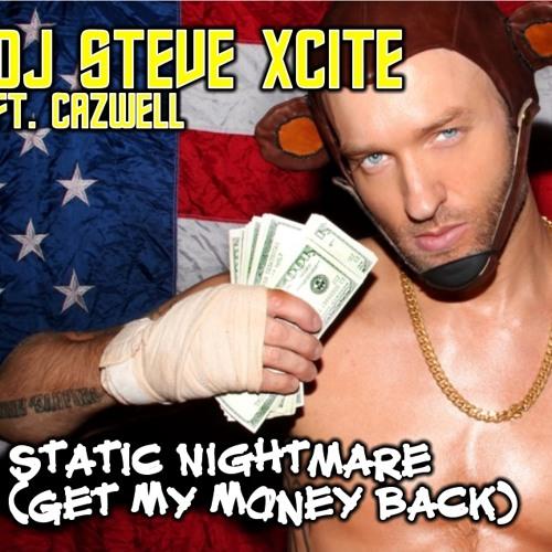 DJ Steve Xcite Ft Cazwell - Static Nightmare (Get My Money Back)