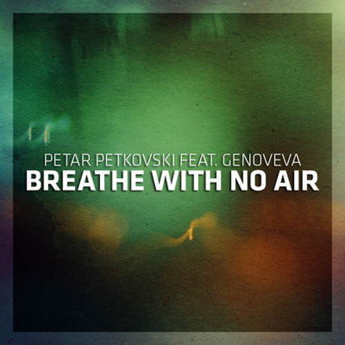 Petar Petkovski - Breathe With No Air (feat. Genoveva)