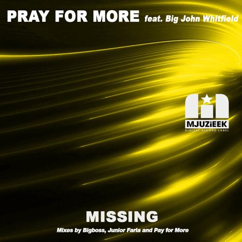 Pray for More feat. Big J.Whitfield - Missing (Bigboss Club Mix) - MjuzieekDigital