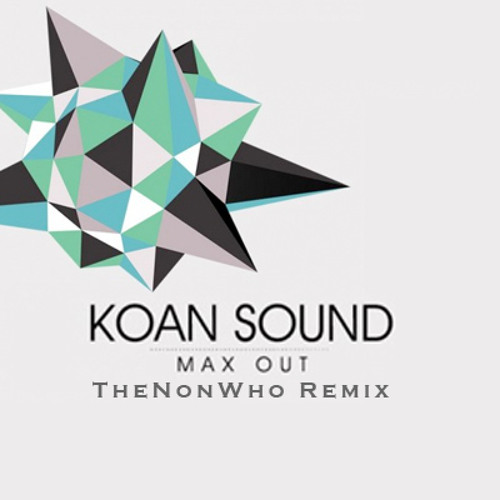 KOAN Sound - Max Out (TheNonWho Remix)