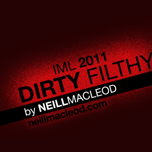 Dirty Filthy (IML 2011) - DJ Neill MacLeod