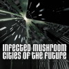 Infected Mushroom - Cities of the future