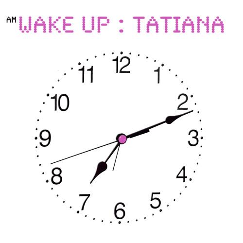 Wake Up, Tatiana!!