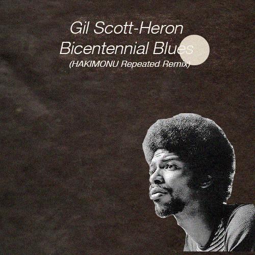Gil Scott-Heron - Bicentennial Blues (Hakimonu Repeated Remix)