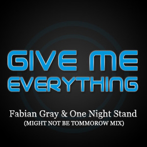 Neyo & Afrojack - Give me everything (Fabian Gray & One Night Stand Might not be 2morrow mix)