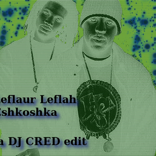 Leflaur Leflah Eskoshka by Heltah Skeltah        a DJ CRED edit