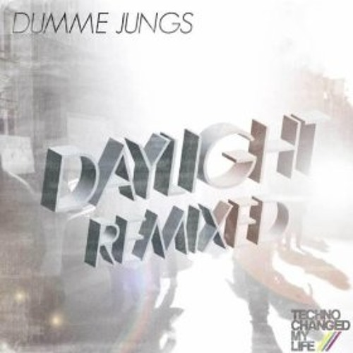 Dumme Jungs - Daylight (Beef Theatre RMX)   ***out now on TechnoChangedMyLife***