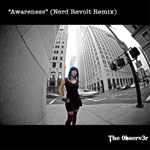 "The 0bserv3r: ""Awareness"" (Nerd Revolt Remix)"