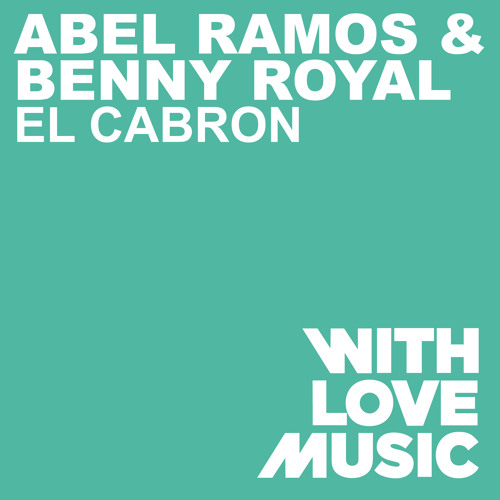 Abel Ramos and Benny Royal - El Cabron (Original mix) *OUT NOW*