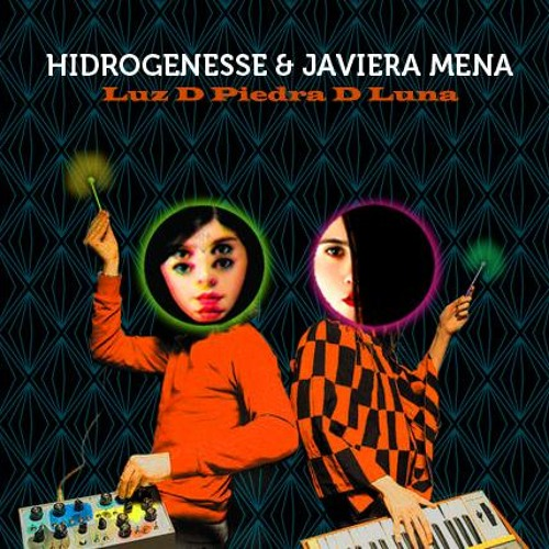 "Hidrogenesse remix de ""Luz de piedra de Luna"" de Javiera Mena"