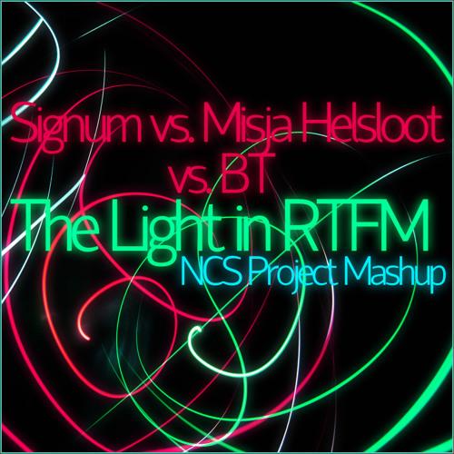 Signum vs. Misja Helsloot vs. BT  - The Light In RTFM (NCS Project Mashup)