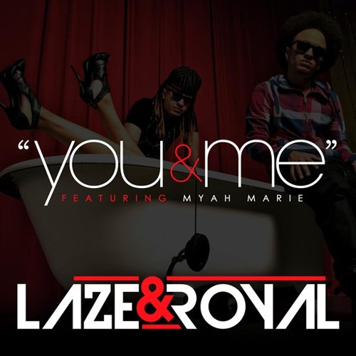 Laze & Royal - You And Me (Feat. Myah Marie)