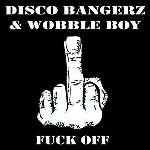 Disco BangerZ & Wobble Boy - Fuck Off (Original Mix) /// OUT NOW ON BEATPORT, THaF Records ///