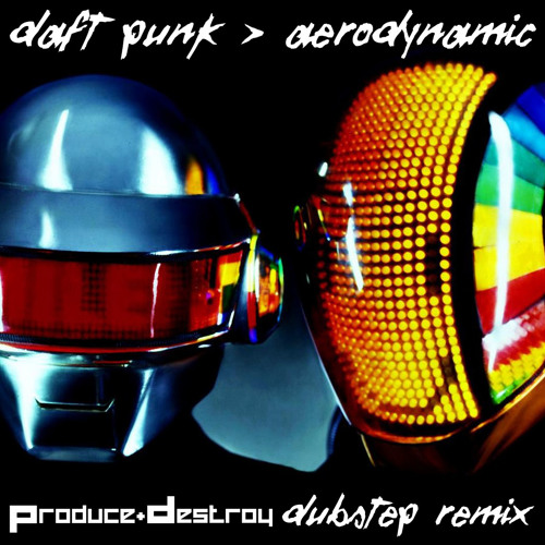 Daft Punk - Aerodynamic (Produce & Destroy Dubstep Remix) *FREE FULL SONG*