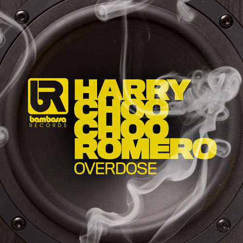 Harry Choo Choo Romero - Overdose (Original Mix)