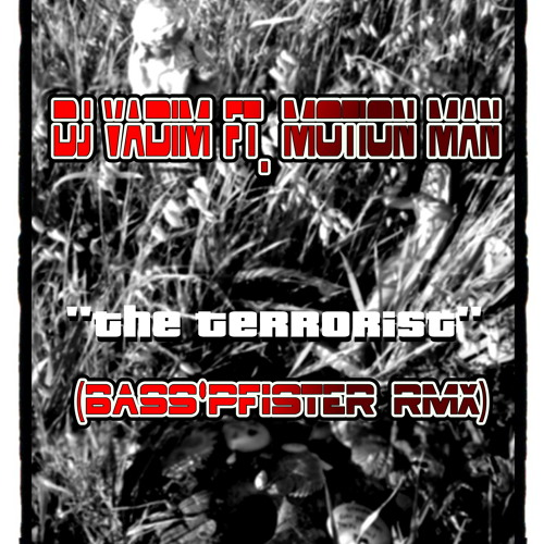 DJ Vadim-The  Terrorist FT. Motion Man(Bass☆Pfister RMX)*FREE DL**