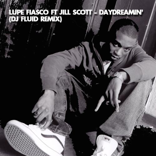 Lupe Fiasco Ft Jill Scott - Daydreamin (DJ Fluid Remix)