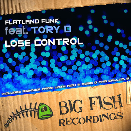 Flatland Funk Feat Tory D - Lose Control (Lazy Rich & Robb G Remix)[Big Fish Recordings]