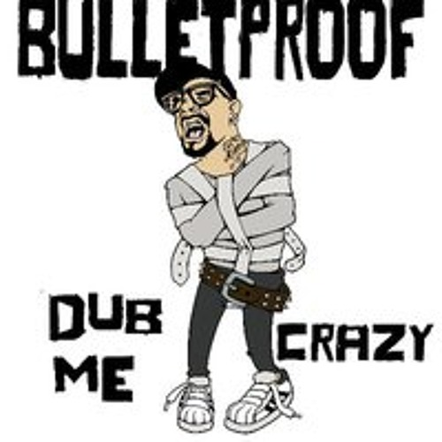 Bulletproof - Dub Me Crazy (State of Mind remix)