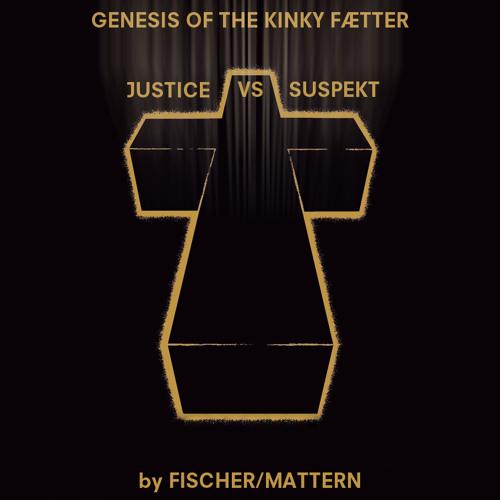 Genesis of the Kinky Fætter (Fischer/Mattern mix) - Justice vs Suspekt