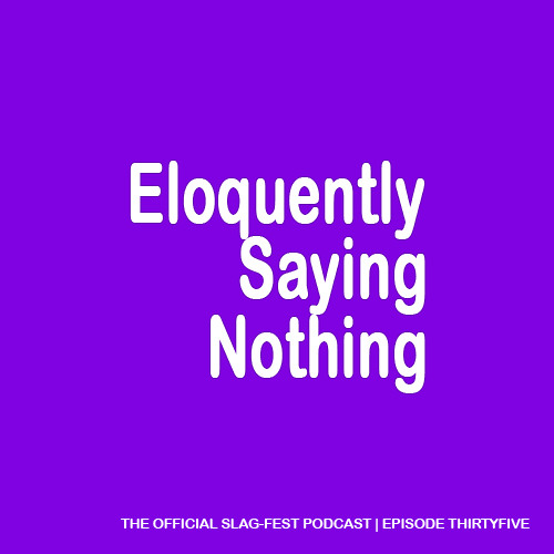 ESN035 : Eloquently Saying Nothing 035