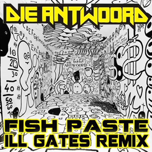[FREE DL] Die Antwoord - Fish Paste (ill.Gates Remix)