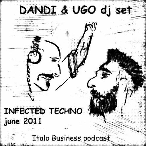 FREE DOWNLOAD - Dandi & Ugo dj set - INFECTED TECHNO - June 2011 Italo Business podcast