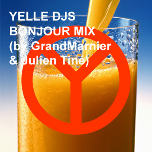 YELLE DJS - BONJOUR MIX (by GrandMarnier & Julien Tiné)