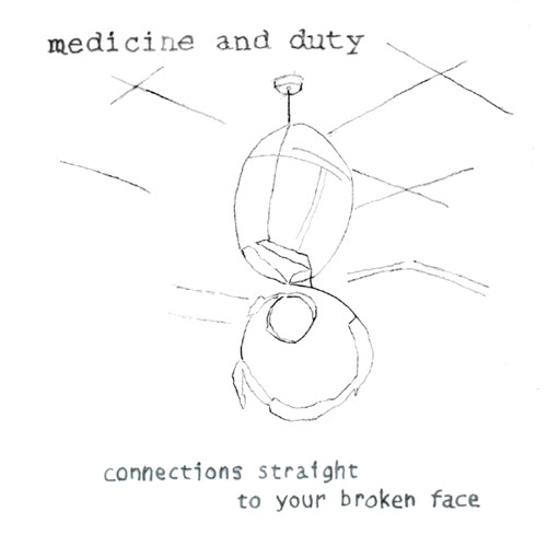 Medicine and Duty - Connections straight to your broken face