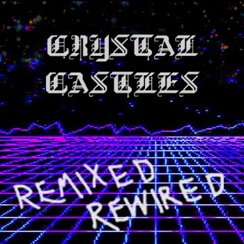 Crystal Castles (VS In Digital Form) // Crystal Castles Remixed Rewired // Halcyon