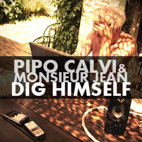 Pipo Calvi & Monsieur Jean  - Dig himself